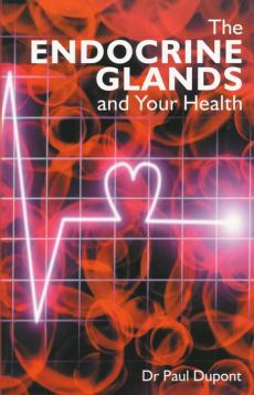 Endocrine Glands and Your Health by Dr Paul Dupont